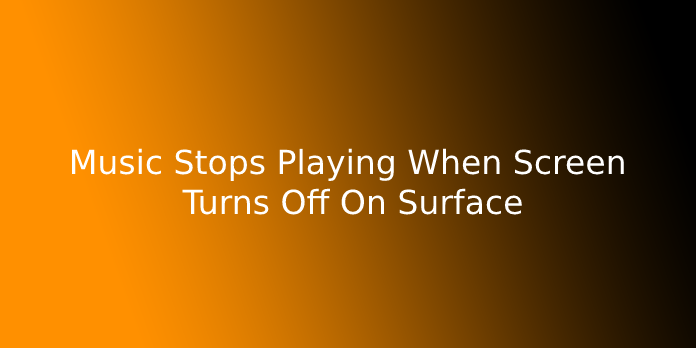 Music Stops Playing When Screen Turns Off On Surface