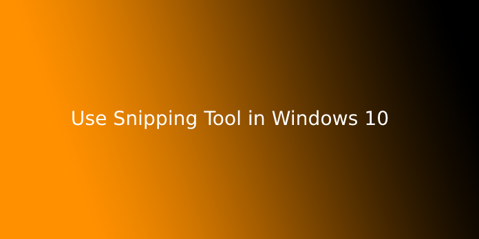 Use Snipping Tool in Windows 10