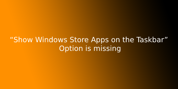 """""""Show Windows Store Apps on the Taskbar"""" Option is missing"""