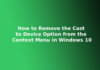 How to Remove the Cast to Device Option from the Context Menu in Windows 10