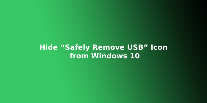 """Hide """"Safely Remove USB"""" Icon from Windows 10"""