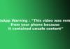 """WhatsApp Warning : """"This video was removed from your phone because it contained unsafe content"""""""