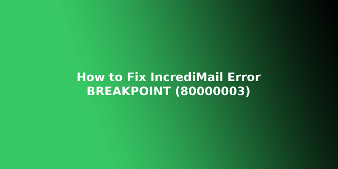 How to Fix IncrediMail Error BREAKPOINT (80000003)