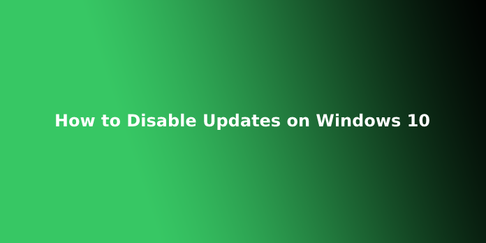 How to Disable Updates on Windows 10