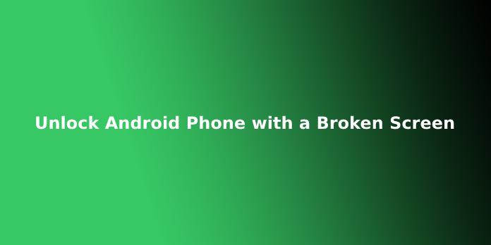 Unlock Android Phone with a Broken Screen