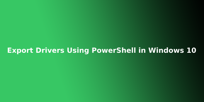Export Drivers Using PowerShell in Windows 10