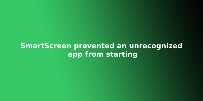 SmartScreen prevented an unrecognized app from starting
