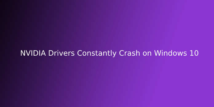 NVIDIA Drivers Constantly Crash on Windows 10