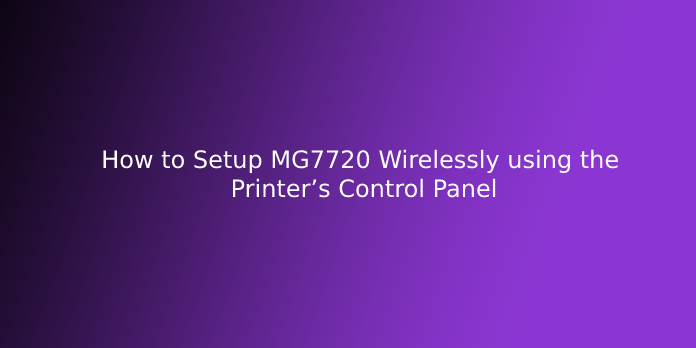 How to Setup MG7720 Wirelessly using the Printer's Control Panel