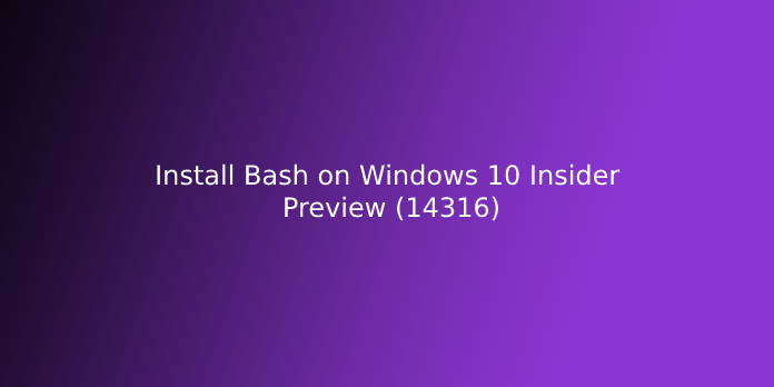 Install Bash on Windows 10 Insider Preview (14316)