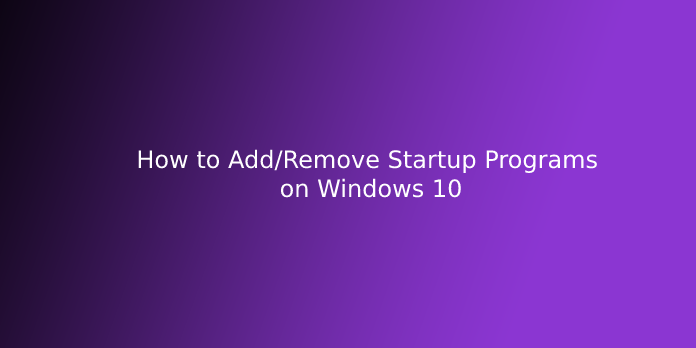 How to Add/Remove Startup Programs on Windows 10