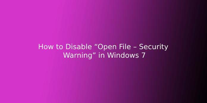 """How to Disable """"Open File – Security Warning"""" in Windows 7"""