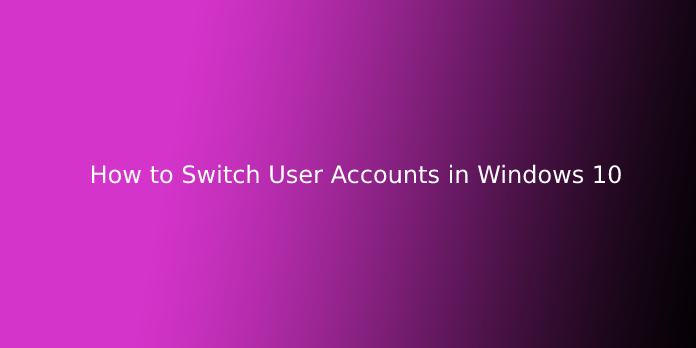 How to Switch User Accounts in Windows 10