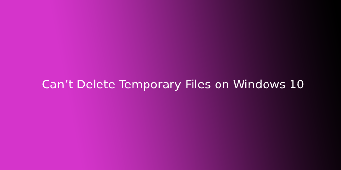 Can't Delete Temporary Files on Windows 10