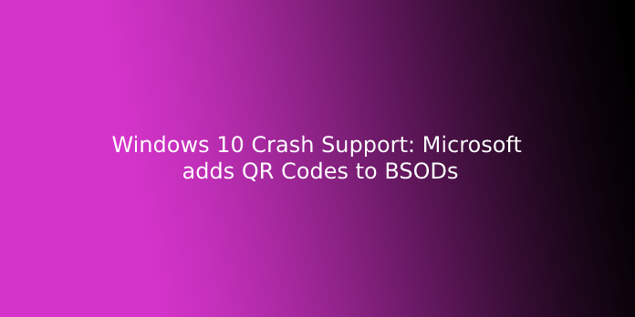 Windows 10 Crash Support: Microsoft adds QR Codes to BSODs