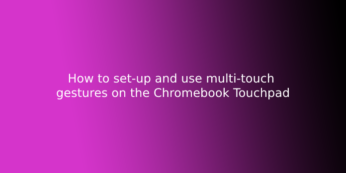 How to set-up and use multi-touch gestures on the Chromebook Touchpad