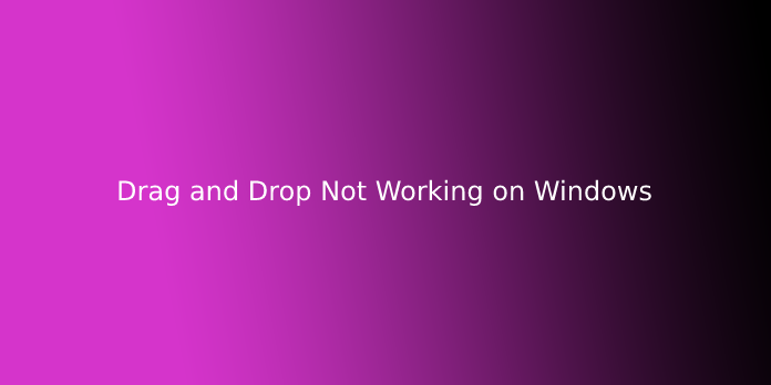 Drag and Drop Not Working on Windows
