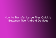 How to Transfer Large Files Quickly Between Two Android Devices