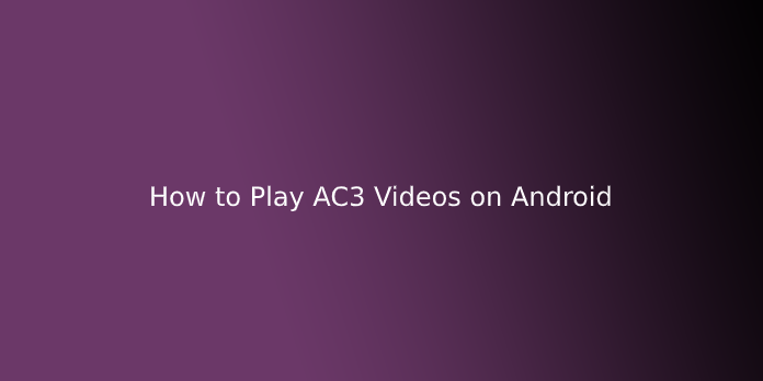 How to Play AC3 Videos on Android