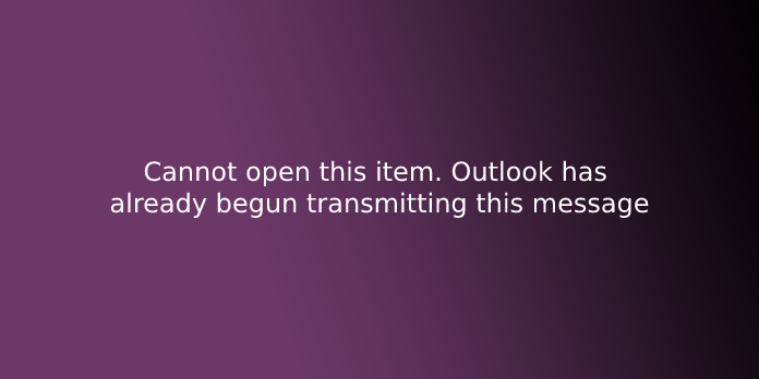 Cannot open this item. Outlook has already begun transmitting this message