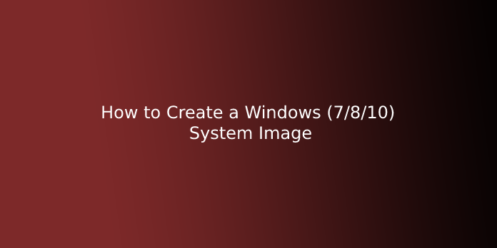 How to Create a Windows (7/8/10) System Image