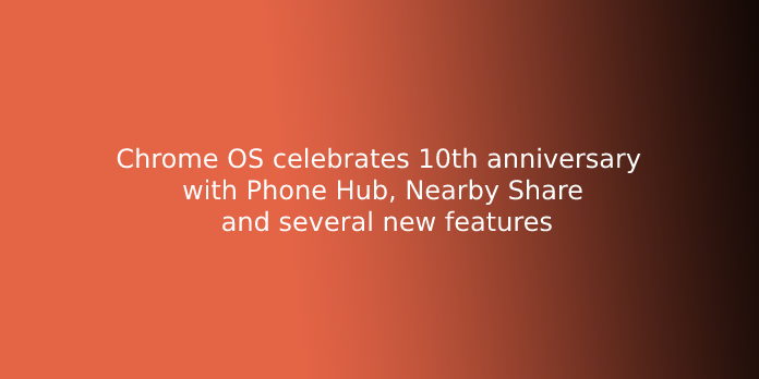 Chrome OS celebrates 10th anniversary with Phone Hub, Nearby Share and several new features