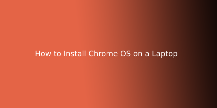 How to Install Chrome OS on a Laptop