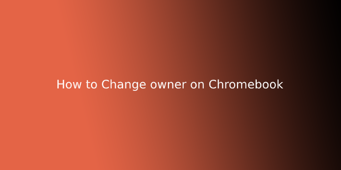 How to Change owner on Chromebook