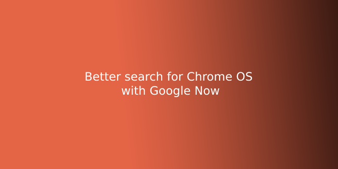 Better search for Chrome OS with Google Now
