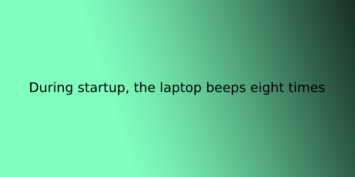 During startup, the laptop beeps eight times