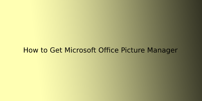 How to Get Microsoft Office Picture Manager