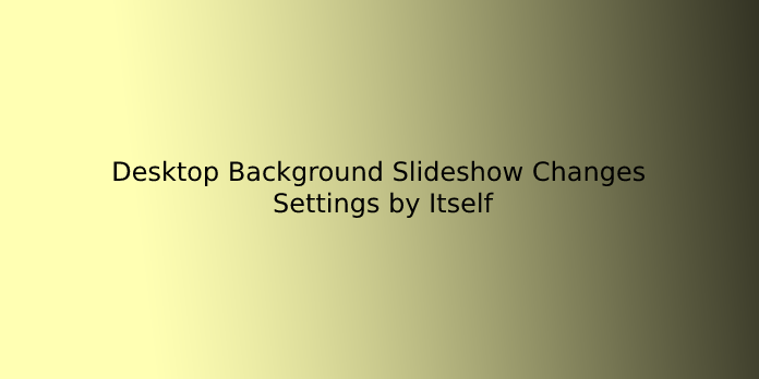 Desktop Background Slideshow Changes Settings by Itself