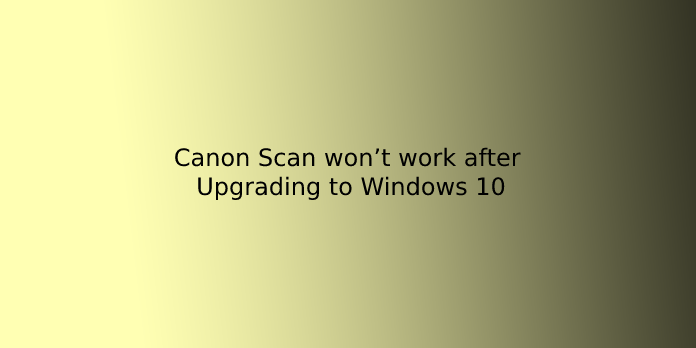 Canon Scan won't work after Upgrading to Windows 10